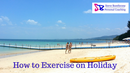 How to Exercise on holiday| Steve Bonthrone Personal Coach