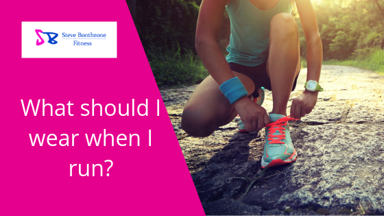What should I wear when I run? | Steve Bonthrone Fitness | Running Coach Perth
