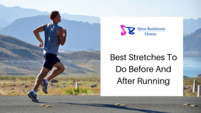 Best Stretches To Do Before And After Running - Steve Bonthrone Fitness