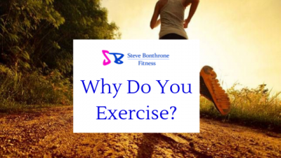 Why Do You Exercise? - Steve Bonthrone Fitness