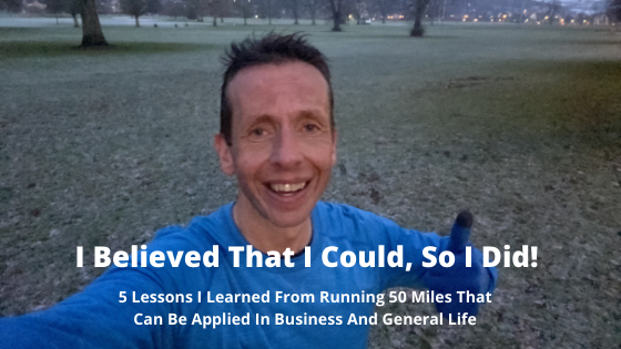 5 Lessons I Learned From Running 50 Miles That Can Be Applied In Business And General Life | Steve Bonthrone Fitness